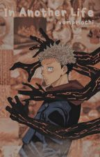 In another life || [Jujutsu kaisen fanfic] by Goldensgirl