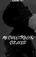 My Sweet Psycho Stalker by Psycho_bunnyjk