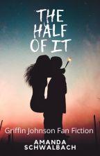 The Half Of It - Griffin Johnson Fan Fiction by amandas2006