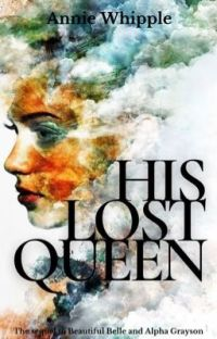 His Lost Queen-Sequel to Beautiful Belle and Alpha Grayson cover