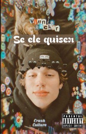 SE ELE QUISER...  • Vinnie Hacker • by Gabriela_Guimaraes