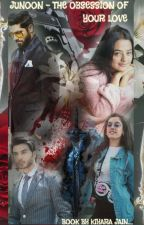 JUNOON - THE OBSESSION OF YOUR LOVE by kiyarajain