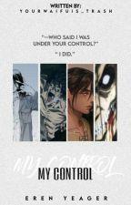 My Control   Eren x reader  by YourWaifuis_Trash