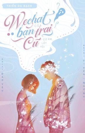 [Ngôn tình] Wechat của bạn trai cũ cứ ám lấy tôi -  Thiển Dạ Bạch by chaomotngaynang
