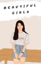 BEAUTIFUL GIRLS [ SEGERA TERBIT ] oleh xxxmybooyaa_
