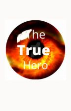 The True Hero(Discontinued) by ChloeAmior