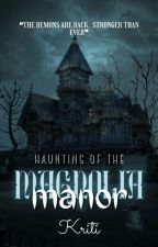 Haunting of the Magnolia Manor by dil-bechara