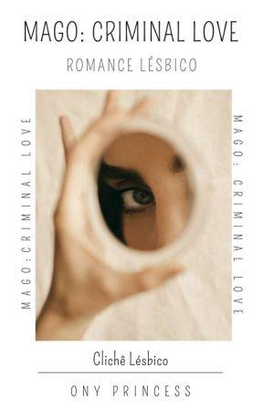 Mago: Criminal love | Romance Lésbico by OnyPrincess
