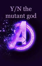 Y/N the mutant god. by mcuchild