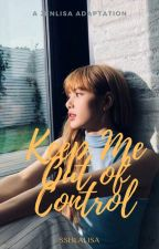 Keep Me Out Of Control // Jenlisa by sshlalisa