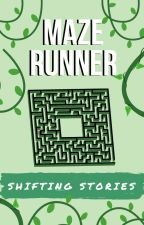 Maze Runner Shifting Stories by MaileBear1