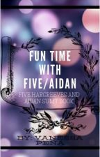 Fun Time With Five/Aidan by Vanessap03132