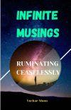 Infinite Musings, Ruminating Ceaselessly cover
