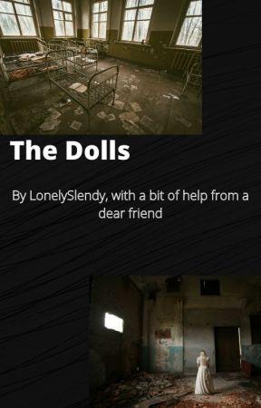 The dolls by LonleySlendy