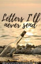 Letters I'll Never Send by anonymouswriter237
