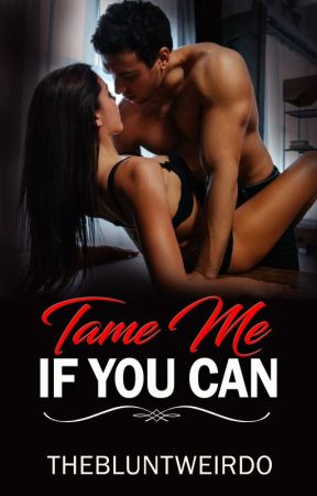Tame Me If You Can by TheBluntWeirdo