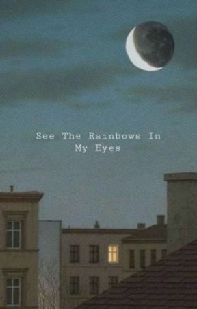 See The Rainbows In My Eyes by themarauderz