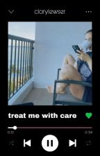 Treat Me With Care by clarylewser