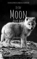 To The Moon and Back | Remus Lupin's Daughter by IamAthenasDaughter