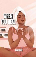 WHEN YOU HEAL by AmariOkito