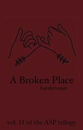 A Broken Place {DM} || Vol. II in the ASP Trilogy by batshitasian