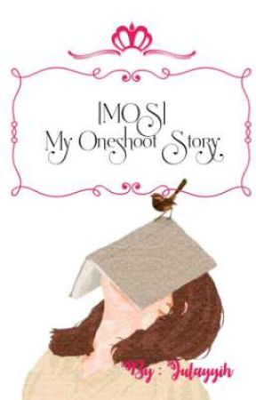 [MOS] My Oneshoot Story by Julayyih