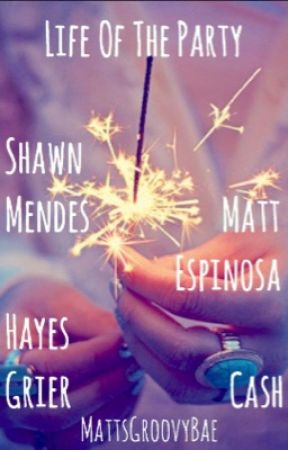 Life of the Party (Shawn Mendes, Matt Espinosa, Hayes Grier Fanfic) by 1dhemmo