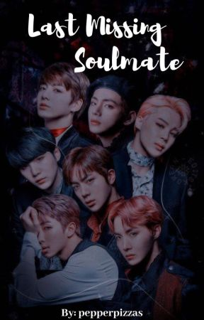 Last Missing Soulmate   OT7xReader ✔ by pepperpizzas