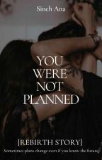 You Were Not Planned[COMPLETED] by cherryblossom23_