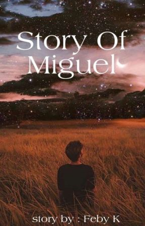 Story Of Miguel [Slow Update] by febykd03