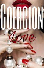 Coercion Love (Still Editing)  by Celineyours