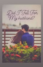 Did I Fell For My Husband ? by Goofygirl06