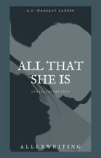 All That She Is- F. Weasley by allexwriting