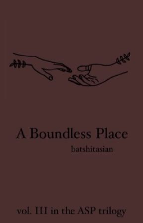 A Boundless Place|| Vol. III of the ASP Trilogy by batshitasian