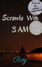 Scrawls With 3 AM by doTheDarkRaysExist
