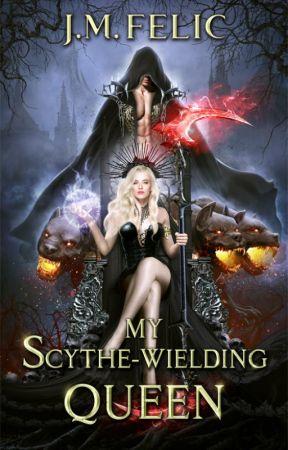MY SCYTHE-WIELDING QUEEN (Book 2) by JMFelic