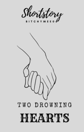 TWO DROWNING HEARTS (Oneshot) ✅COMPLETED by bitchymee06