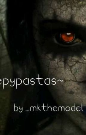 ~CreepyPastas~ by _mkthemodel