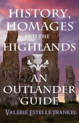 History,  Homages, and the Highlands: An Outlander Guide by ValerieFrankel