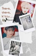 There, there, kitty... || Minchan/Banginho Short Story by MinMinMinMinMin10