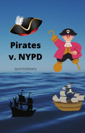 Pirates v. NYPD (working title) :) by quinntobeans
