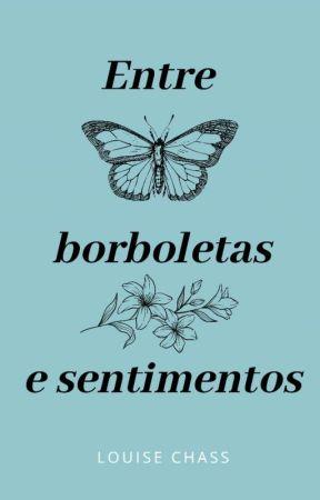 Entre sentimentos e borboletas. by loveslouise