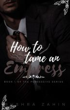 How To Tame An Empress by B_Zahin27