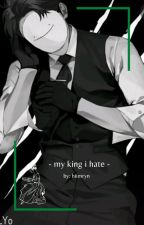 my king i hate || 𝐝𝐫𝐞𝐚𝐦𝐰𝐚𝐬𝐭𝐚𝐤𝐞𝐧 by hiimryn