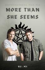 More Than She Seems (Supernatural FanFiction) by MiAsaQuinn