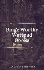 Binge Worthy Wattpad Books by damonlovesmemore
