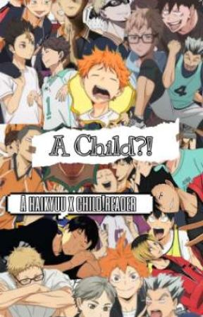 A child?! (haikyuu x child!reader x Other Anime) by Cv_lee