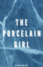 The Porcelain Girl by nutellaxgirlx