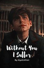 Without You I Suffer by Lya_Khan