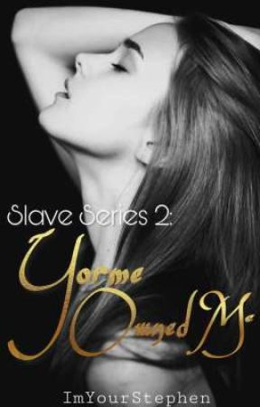 SLAVE SERIES 2: Yorme Owned Me by ImYourStephen